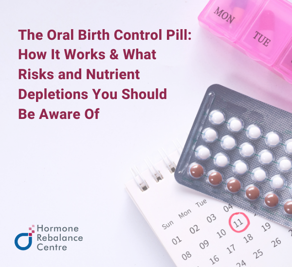 The Oral Birth Control Pill: How It Works & What Risks and Nutrient Depletions You Should Be Aware Of The Oral Birth Control Pill